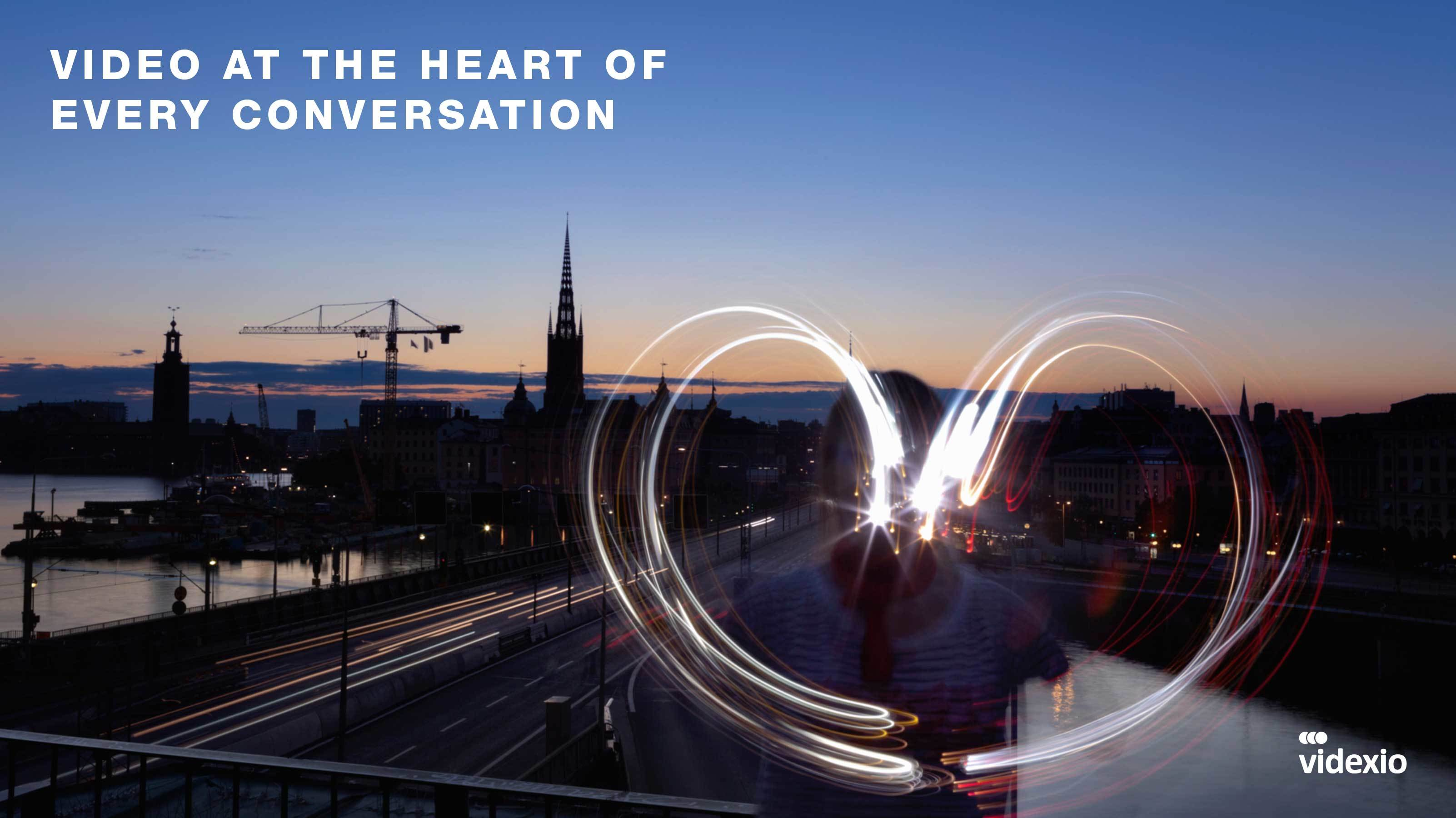 Video at the heart of every conversation Videxio
